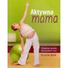 Aktywna mama.Ćwiczenia i porady dla przyszłych mam